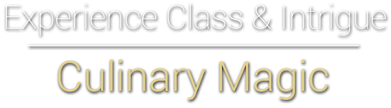 Experience Class & Intrigue - Culinary Magic